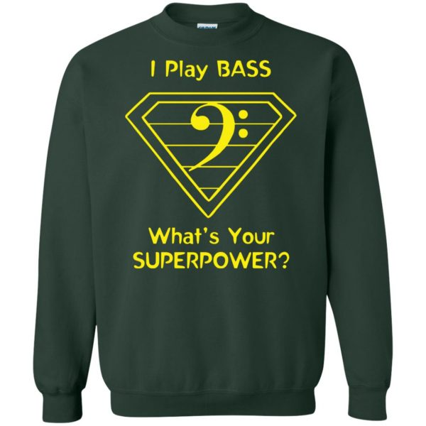 I Play Bass - What's Your Superpower? sweatshirt - forest green