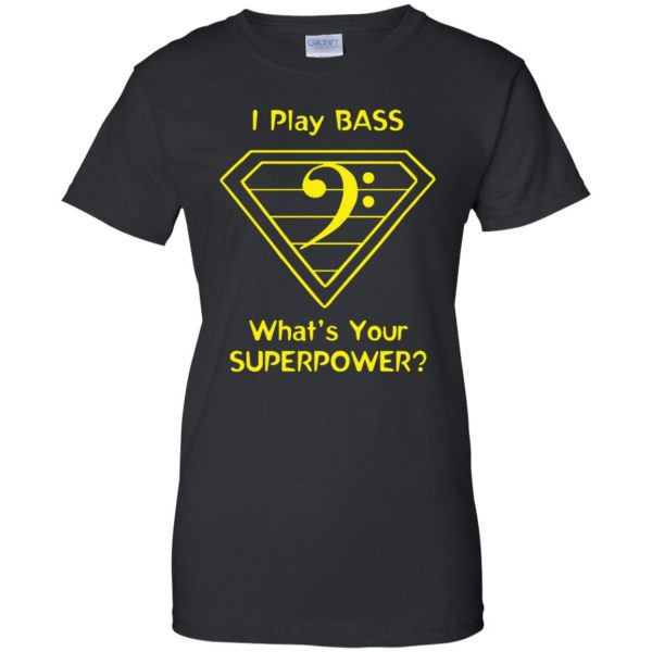 I Play Bass - What's Your Superpower? womens t shirt - lady t shirt - black