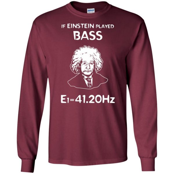 If Einstein Play Bass - Funny Bass Guitar long sleeve - maroon