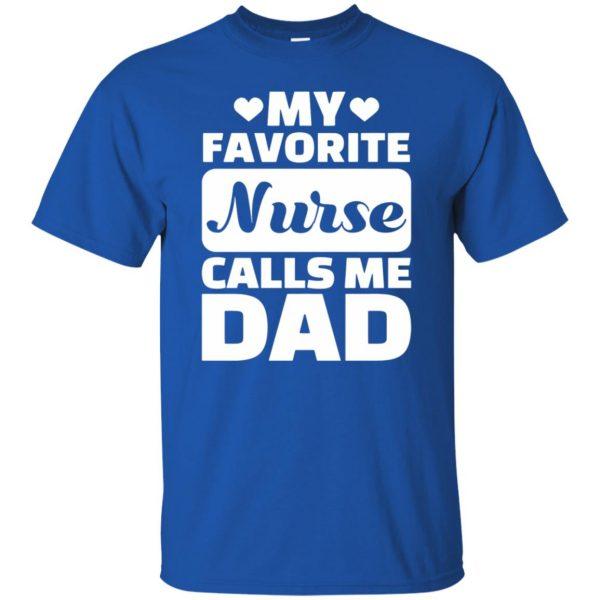 My Favorite Nurse Calls Me Dad t shirt - royal blue