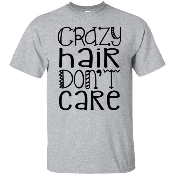 crazy hair dont care shirt - sport grey