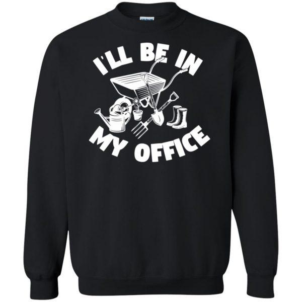 I'll Be In My Office - Funny Gardening sweatshirt - black