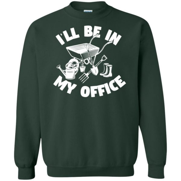 I'll Be In My Office - Funny Gardening sweatshirt - forest green