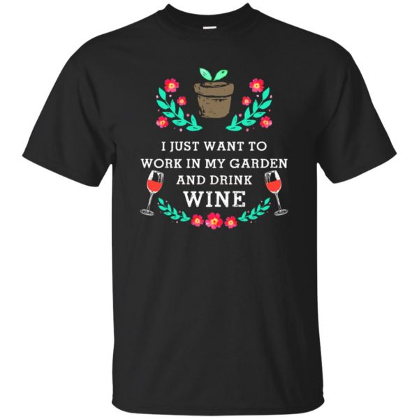 Just Want to Work in My Garden & Drink Wine T-shirt - black