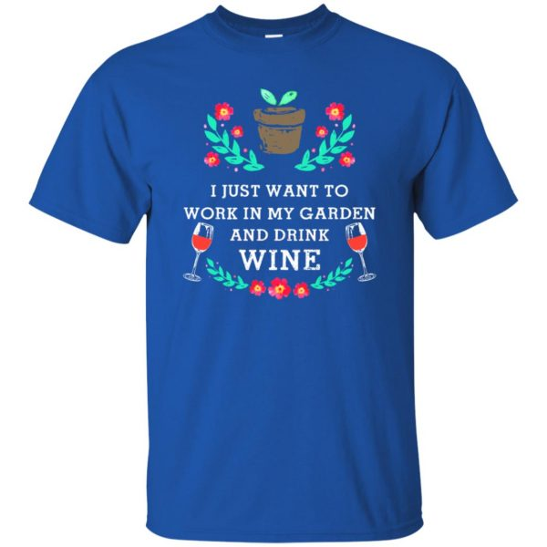 Just Want to Work in My Garden & Drink Wine t shirt - royal blue