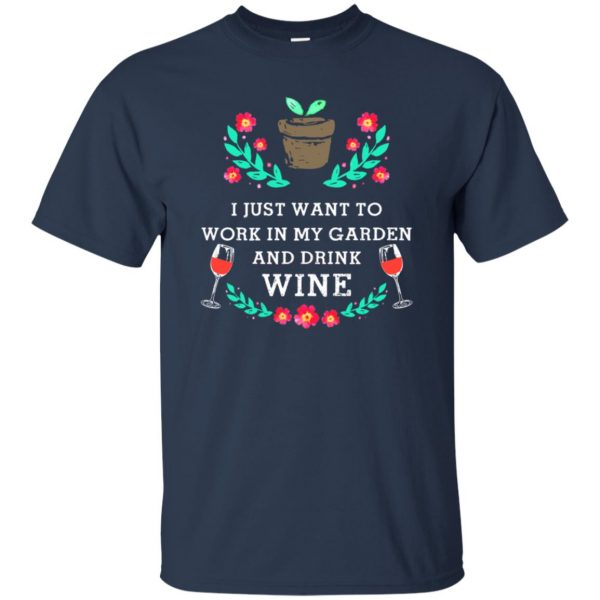 Just Want to Work in My Garden & Drink Wine t shirt - navy blue