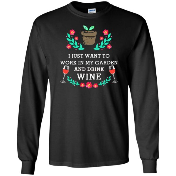 Just Want to Work in My Garden & Drink Wine long sleeve - black