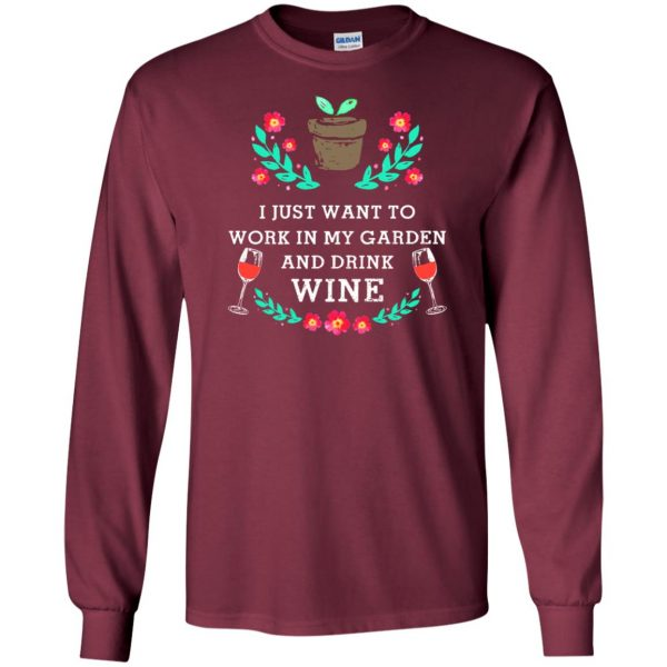 Just Want to Work in My Garden & Drink Wine long sleeve - maroon