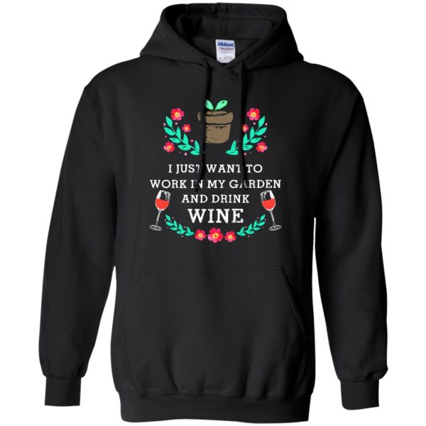Just Want to Work in My Garden & Drink Wine hoodie - black