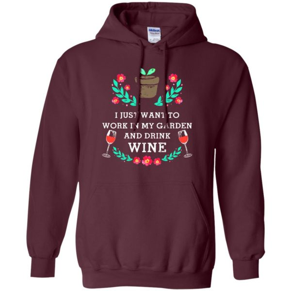 Just Want to Work in My Garden & Drink Wine hoodie - maroon