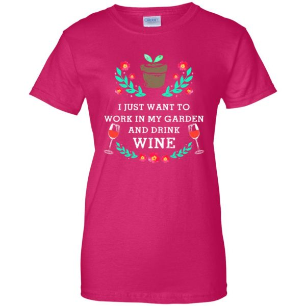 Just Want to Work in My Garden & Drink Wine womens t shirt - lady t shirt - pink heliconia