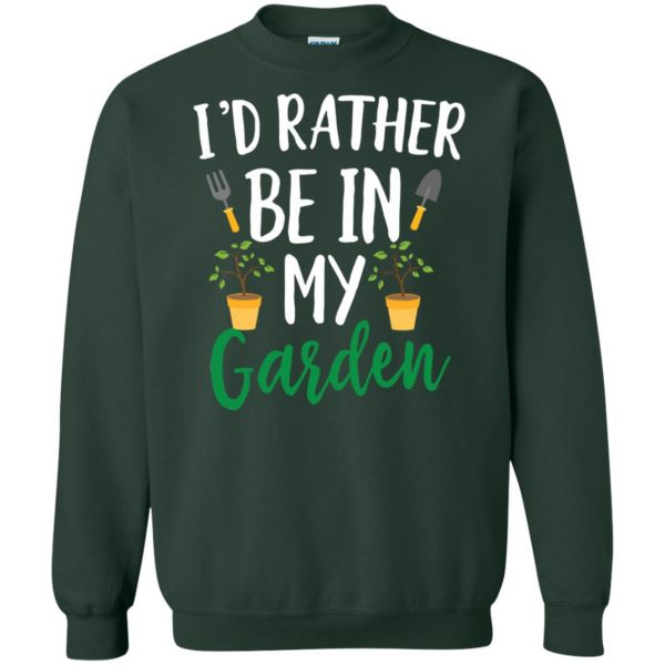 I'd Rather Be in My Garden sweatshirt - forest green