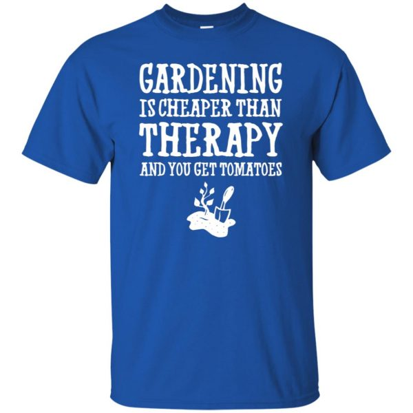 Gardening is cheaper than therapy t shirt - royal blue