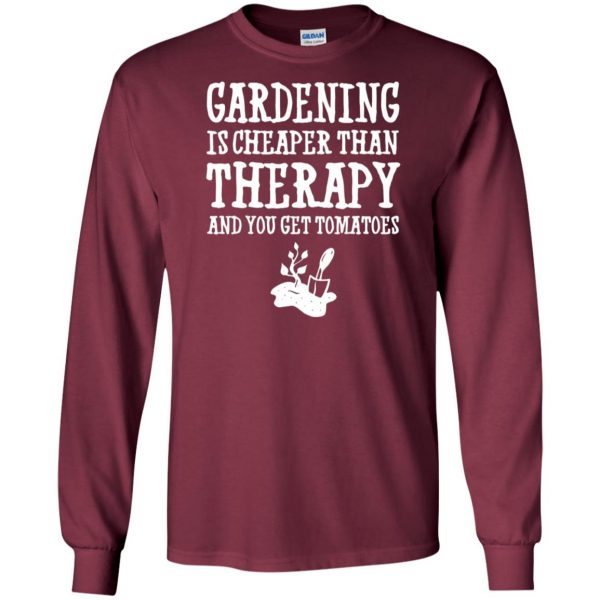 Gardening is cheaper than therapy long sleeve - maroon