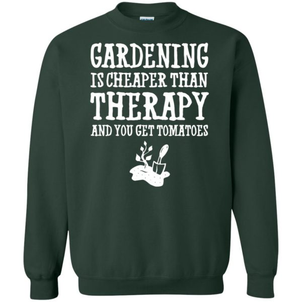 Gardening is cheaper than therapy sweatshirt - forest green