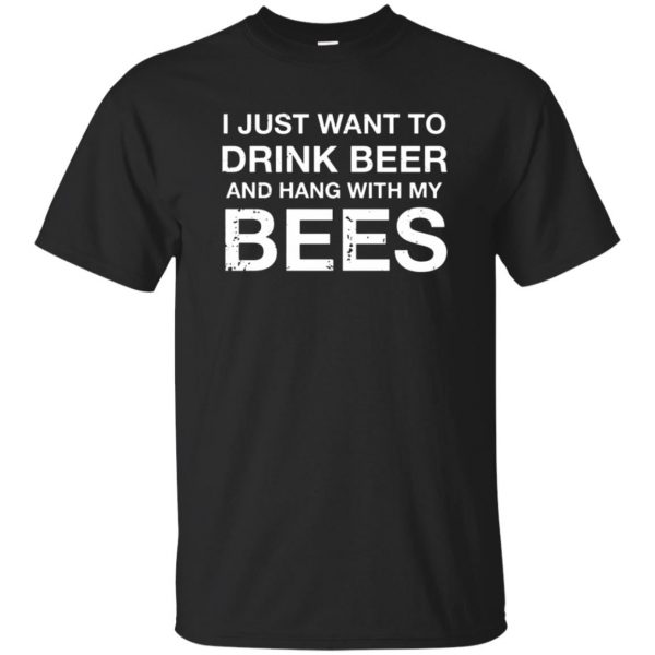 I Just Want To Drink Beer And Hang With My Bees T-shirt - black