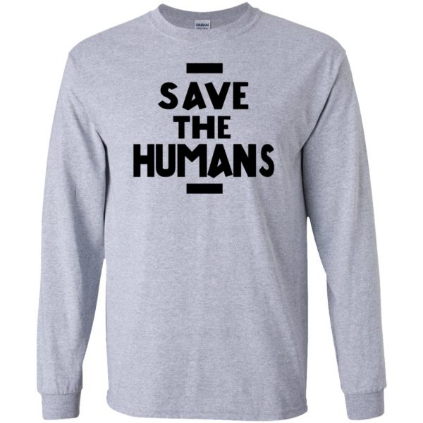 save the humans long sleeve - sport grey