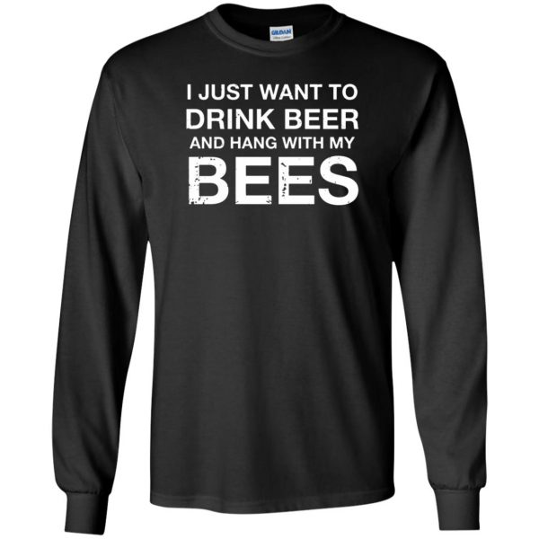I Just Want To Drink Beer And Hang With My Bees long sleeve - black