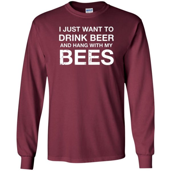 I Just Want To Drink Beer And Hang With My Bees long sleeve - maroon