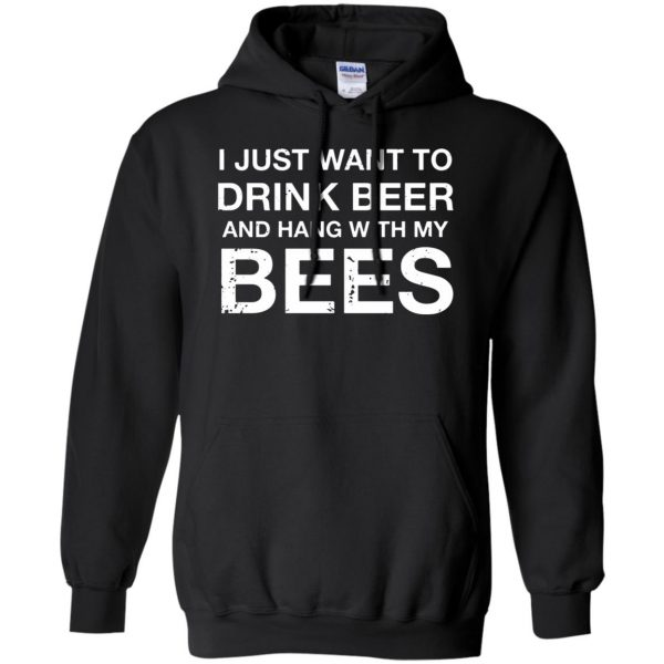 I Just Want To Drink Beer And Hang With My Bees hoodie - black