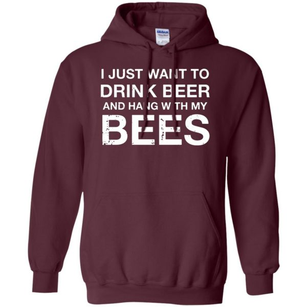 I Just Want To Drink Beer And Hang With My Bees hoodie - maroon