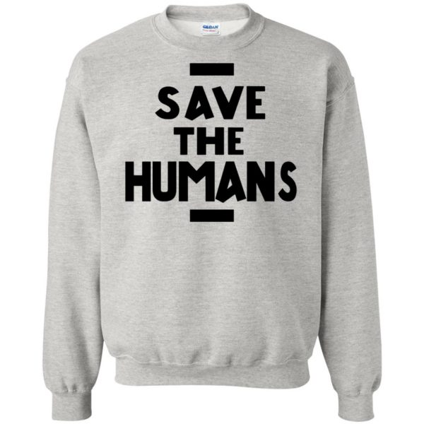 save the humans sweatshirt - ash
