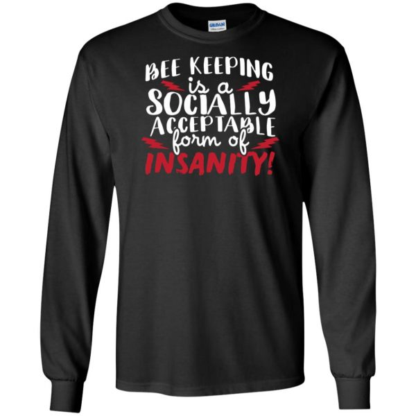 Bee Keeping Is A Socially Acceptable Form Of Insanity long sleeve - black