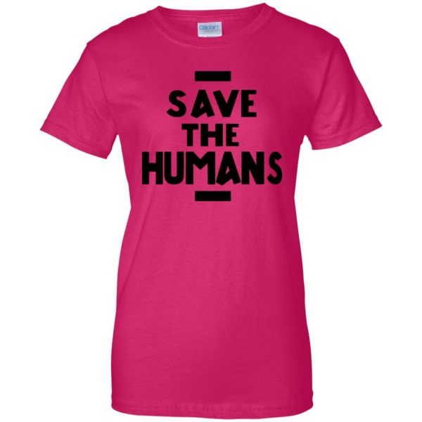 save the humans womens t shirt - lady t shirt - pink heliconia