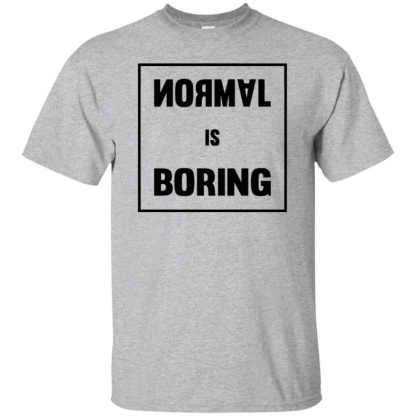 normal is boring shirt - sport grey