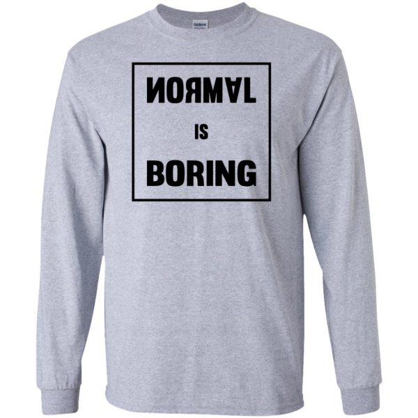 normal is boring long sleeve - sport grey