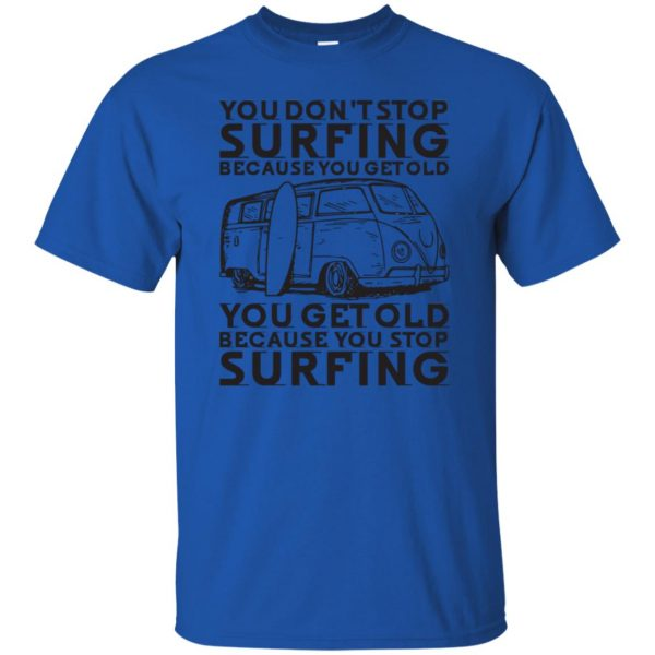 Don't Get Old - Keep Surfing t shirt - royal blue