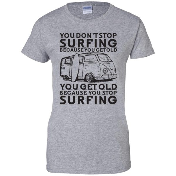 Don't Get Old - Keep Surfing womens t shirt - lady t shirt - sport grey