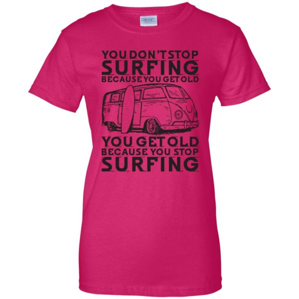 Don't Get Old - Keep Surfing womens t shirt - lady t shirt - pink heliconia