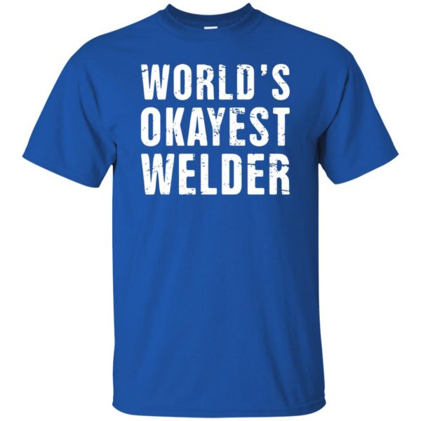 Funny Welding Quote t shirt - royal blue