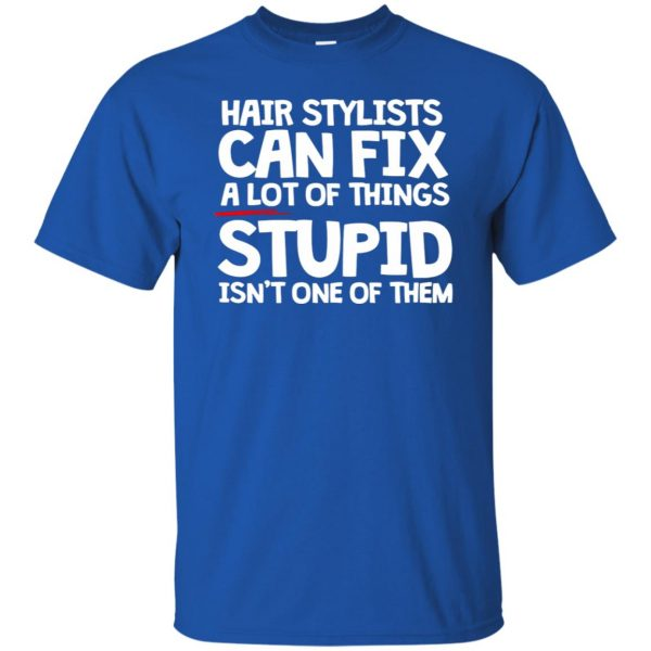 Hair Stylists Can Fix A Lot Of Things t shirt - royal blue