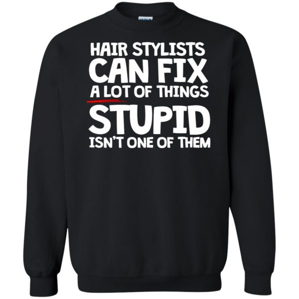 Hair Stylists Can Fix A Lot Of Things sweatshirt - black