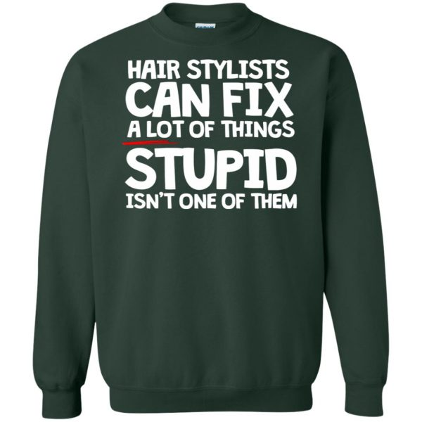 Hair Stylists Can Fix A Lot Of Things sweatshirt - forest green