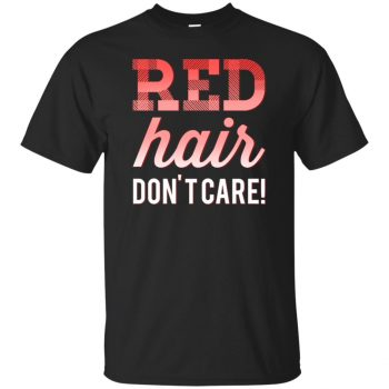 red hair dont care shirt - black
