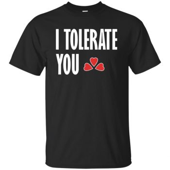 i tolerate you shirt - black